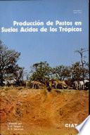 Produccion De Pastos En Suelos ACidos De Los Tropicos