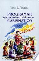 Programar El Crecimiento de Los Grupos Carismaticos