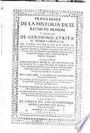 Progressos de la historia en el Reyno de Aragon y elogios de Geronimo Zurita, su primer coronista ...