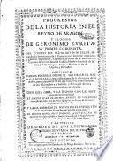 Progressos de la historia en le reyno de Aragon y elogios de Geronimo Zurita, su primer coronista, ... contienen varios sucessos desde el año 1512. hasta el de 1580. y otras cosas dignas de la estimacion de los doctos, ... ideo esta obra ... el doctor Ivan Francisco Andres de Vztarroz, ... y la ha formado de nuevo el el estilo .. el doctor Diego Iosef Dormer, ..