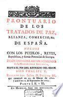 Prontuario de los tratados de paz, alianza, comercio, etc. de España hechos con los pueblos, reyes, republicas, y demàs potencias de Europa