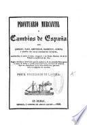 Prontuario mercantil, ó cambios de España con Londres, Paris, Amsterdam, Genova, y resen̄a con otras diferentes naciones