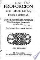 Proporcion de monedas, pesos, i medidas, con principios practicos de arithmetica, i geometria, para su uso