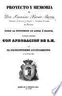 Proyecto y memoria de Don F. X. Barra ... sobre la conduccion de aguas á Madrid, etc. [With charts.]
