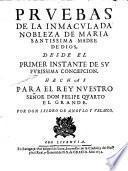 Prvebas de la inmaculada nobleza de Maria ... el primer instante de sv pvrissima concepcion