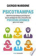 Psicotrampas : identifica las trampas psicológicas que te amargan la vida y encuentra las psicosoluciones para vivir mejor