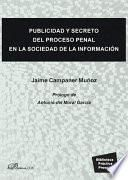 Publicidad y secreto del proceso penal en la sociedad de la información.