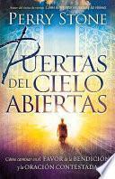 Puertas del Cielo Abiertas: Como Caminar en el Favor de la Bendicion y la Oracion Contestada = Opening the Gates of Heaven