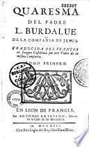 Quaresma del padre L. Burdalue, de la Compañia de Jesus, traducida del francés en lengua castellana por otro Padre de la misma Compañia [Gabriel Bermudez]