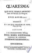 Quaresma que en el templo metropolitano del Salvador de Zaragoza en el año de 1743 predicò el P.D. Juan Chrysostomo de Oloriz, monge cisterciense ...