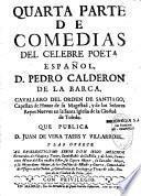 Quarta parte de comedias del celebre poeta español, D. Pedro Calderon de la Barca,...que publica D. Juan de Vera Tassis y Villarroel. Y las ofrece al excelentissimo señor Don Iñigo Melchor Fernandez de Velasco y Tovar,...