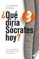 ¿Qué diría Sócrates hoy?