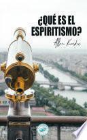 ¿Qué es el Espiritismo?