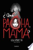 ¿qué Pacha, Mama? / What's Wrong Mom