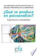 ¿Qué se produce en psicoanálisis?