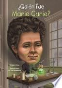 ¿Quién Fue Marie Curie?