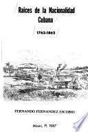 Raices de la nacionalidad cubana, 1763-1862