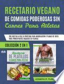 Recetario Vegano De Comidas Poderosas Sin Carnes Para Atletas
