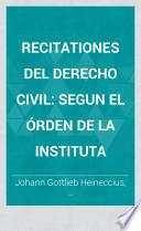 Recitaciones del derecho civil segun el órden de la Instituta