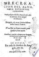 Recreacion del alma. Obra espiritual y prouechosa. Trabajada por el doctor Francisco de Auila, canonigo de la colegial de Belmonte. ... Va al fin vn breue tratado para ayudar a bien morir. ..