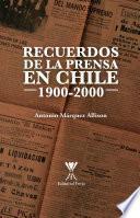 Recuerdos de la prensa en Chile 1900-2000