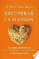 Recuperar la ilusión : el libro práctico de la inutilidad del sufrimiento