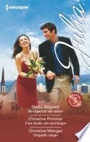 Recuperar un amor - Una boda sin noviazgo - Orgullo ciego