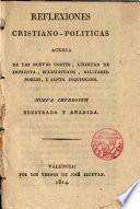 Reflexiones cristiano-políticas acerca de las nuevas Cortes, libertad de imprenta, eclesiásticos, militares, nobles y Santa Inquisición