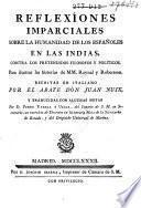 Reflexîones imparciales sobre la humanidad de los Españoles en las Indias, contra los pretendidos filósofos y políticos para ilustrar las historias de MM. Raynal y Robertson