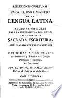 Reflexiones oportunas para el uso y manejo de la lengua Latina y algunas noticias para la inteligencia del estilo y elegancia de las Sagradas Escrituras