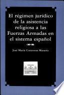 Régimen jurídico de la asistencia religiosa a las fuerzas armadas en el sistema español