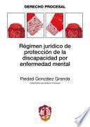 Régimen jurídico de protección de la discapacidad por enfermedad mental