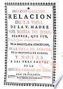 Relacion de la vida de la V. Madre sor Maria de Jesus... de Agreda, prologo galeato y notas a las tres partes de la Mystica ciudad de Dios