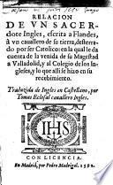 RELACION DE VN SACERdote ingles, escrita a Flandes, à vn cauallero de su tierra desterrado por ser catolico