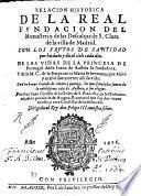 Relacion historica de la Real Fundacion del monasterio de las Descalças de S. Clara de la villa de Madrid