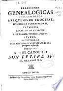 Relaciones genealógicas de la casa de los marqueses de trocifal, condes de torresvedras, su varonia zevallos de alarcón, y por la casa, y primer apellido Suárez