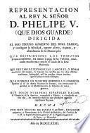 Representación al Rey N. Señor D. Phelipe V. dirigida al mas seguro aumento del real erario y conseguir la felicidad, mayor alivio, rigueza, y abundancia de su monarquia