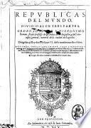 Republicas del mundo. Diuididas en tres partes. Ordenadas por f. Hieronimo Roman, frayle professo de la orden de S. Augustin, y su coronista general, ..