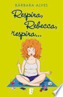 Respira, Rebecca, respira