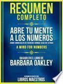 Resumen Completo | Abre Tu Mente A Los Numeros: Como Sobresalir En Ciencias Aunque Seas De Letras (A Mind For Numbers) - Basado En El Libro De Barbara Oakley