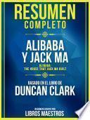 Resumen Completo: Alibaba Y Jack Ma (Alibaba: The House That Jack Ma Built) - Basado En El Libro De Duncan Clark