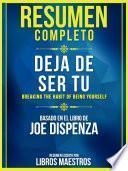Resumen Completo: Deja De Ser Tu (Breaking The Habit Of Being Yourself)