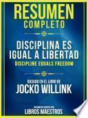 Resumen Completo: Disciplina Es Igual A Libertad (Discipline Equals Freedom)