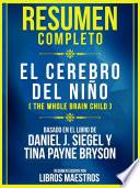 Resumen Completo: El Cerebro Del Niño (The Whole Brain Child) - Basado En El Libro De Daniel J. Siegel Y Tina Payne Bryson