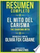 Resumen Completo: El Mito Del Carisma (The Charisma Myth) - Basado En El Libro De Olivia Fox Cabane