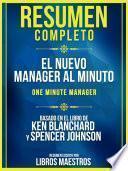 Resumen Completo: El Nuevo Manager Al Minuto (One Minute Manager) - Basado En El Libro De Ken Blanchard Y Spencer Johnson