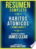 Resumen Completo: Habitos Atómicos (Atomic Habits) - Basado En El Libro De James Clear