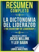 Resumen Completo: La Dicotomia Del Liderazgo (The Dichotomy Of Leadership) - Basado En El Libro De Jocko Willink Y Leif Babin