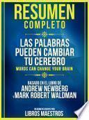 Resumen Completo: Las Palabras Pueden Cambiar Tu Cerebro (Words Can Change Your Brain) - Basado En El Libro De Andrew Newberg Y Mark Robert Waldman