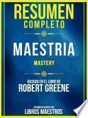 Resumen Completo: Maestria (Mastery) - Basado En El Libro De Robert Greene
